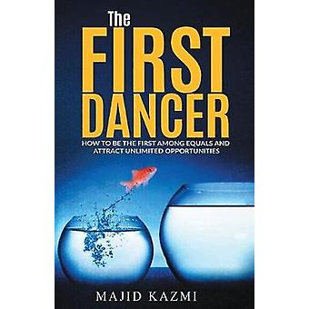 The First Dancer How to be the first among equals and attract unlimited opportunities by Kazmi & Majid