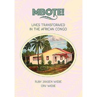 MBOTE Lives transformed in the African Congo by Wiebe & Ruby Jansen