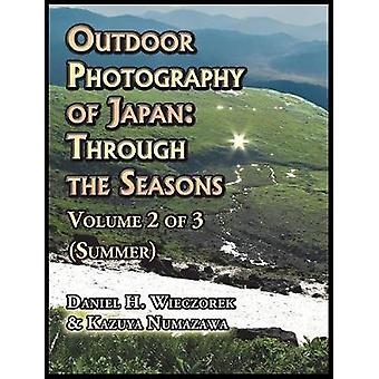 Outdoor Photography of Japan Through the Seasons  Volume 2 of 3 Summer by Wieczorek & Daniel H