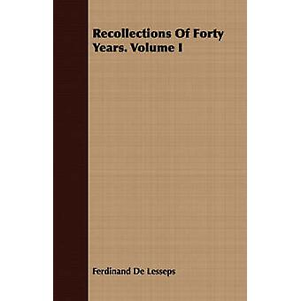 Recollections Of Forty Years. Volume I by Lesseps & Ferdinand De