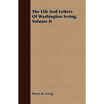 The Life and Letters of Washington Irving Volume II by Irving & Pierre Munroe