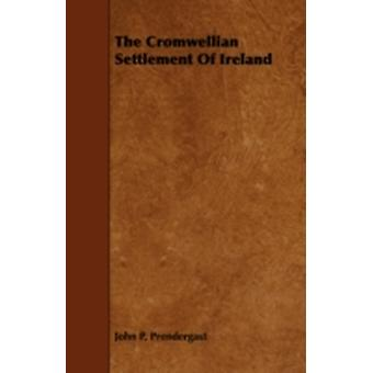 The Cromwellian Settlement of Ireland by Prendergast & John Patrick