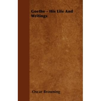 Goethe  His Life And Writings by Browning & Oscar