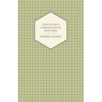 Twelve Poets  A Miscellany of New Verse by Thomas & Edward & Jr.