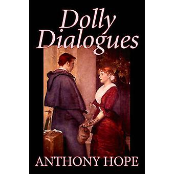 Dolly Dialogues by Anthony Hope Fiction Classics Action  Adventure by Hope & Anthony