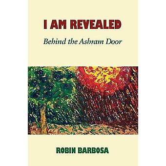 I Am Revealed Behind The Ashram Door by Barbosa & Robin