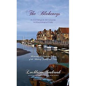 The Blakeneys An Etymological Ethnological and Genealogical Study by Seabrook & Lochlainn