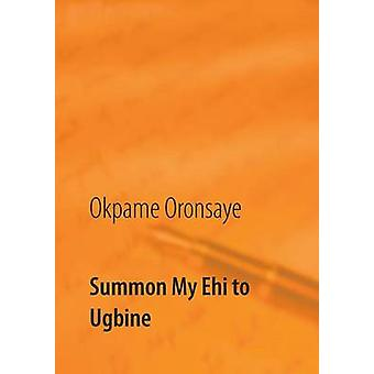 Summon My Ehi to Ugbine by Oronsaye & Okpame