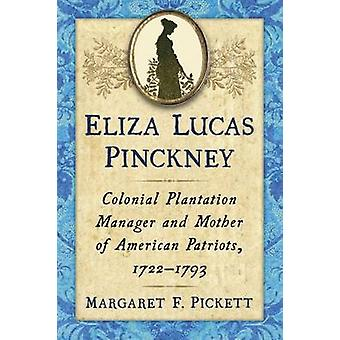 Eliza Lucas Pinckney Colonial Plantation Manager and Mother of American Patriots 17221793 by Pickett & Margaret F
