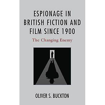 Espionage in British Fiction and Film since 1900 by Buckton