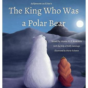 The King Who Was a Polar Bear by Rammen & Maren H. F.