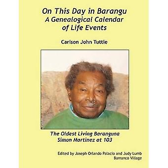 On This Day in Barangu  A Genealogical Calendar  of Life Events by Tuttle & Carlson John