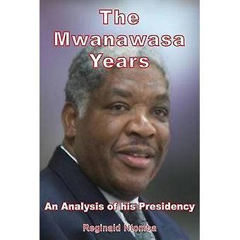 The Mwanawasa Years An Analysis of His Presidency by Ntomba & Reginald
