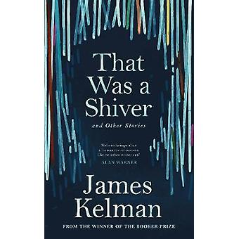 That Was a Shiver and Other Stories by James Kelman