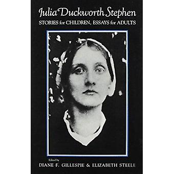 Stories for Children - Essays for Adults by Julia Duckworth Stephen -