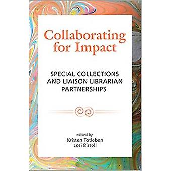 Collaborating for Impact - Special Collections and Liaison Librarian P