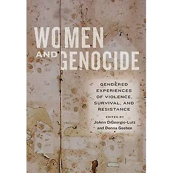 Women and Genocide - Gendered Experiences of Violence - Survival - and