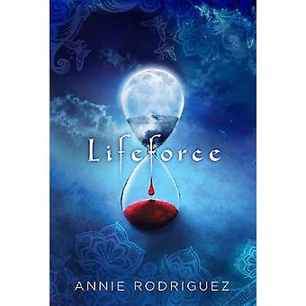 Lifeforce by Annie Rodriguez - 9780999499535 Book