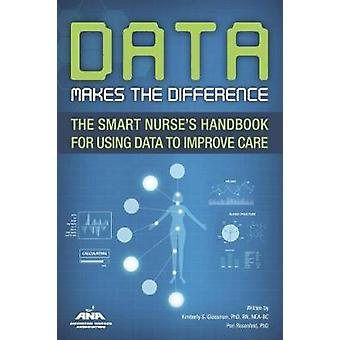Data Makes the Difference - The Smart Nurse's Handbook for Using Data