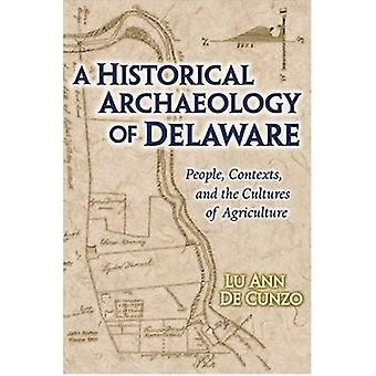 A Historical Archaeology of Delaware - People - Contexts - and the Cul