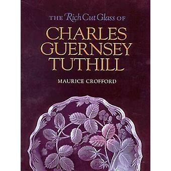 The Rich Cut Glass of Charles Guernsey Tuthill by Maurice Crofford -