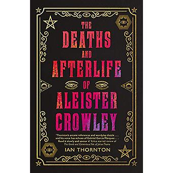 The Deaths and Afterlife of Aleister Crowley by Ian Thornton - 978178