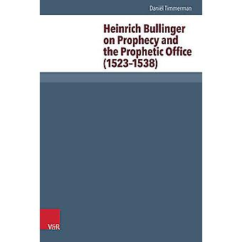 Heinrich Bullinger on Prophecy and the Prophetic Office (1523-1538) b