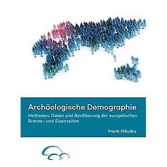 Archaologische Demographie - Methoden - Daten und Bevolkerung der Euro
