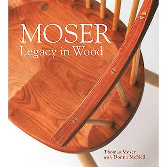 Moser - Legacy in Wood by Thomas F. Moser - Donna McNeil - 97816089360
