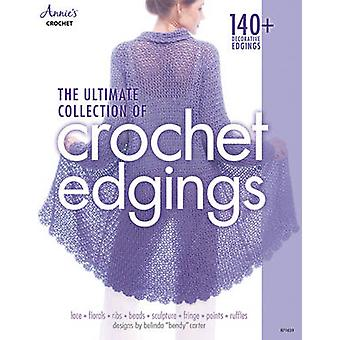 The Ultimate Collection of Crochet Edgings  140  Decorative Edgings by Belinda Carter