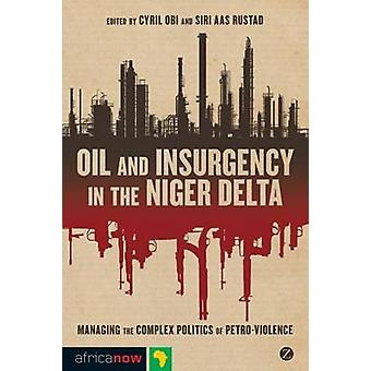 Oil and Insurgency in the Niger Delta - Managing the Complex Politics