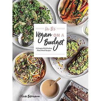 LIV B's Vegan on a Budget - 112 Inspired and Effortless Plant-Based Re
