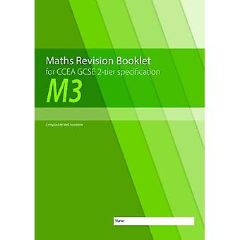 M3 Maths Revision Booklet for CCEA GCSE 2-tier Specification by Neill