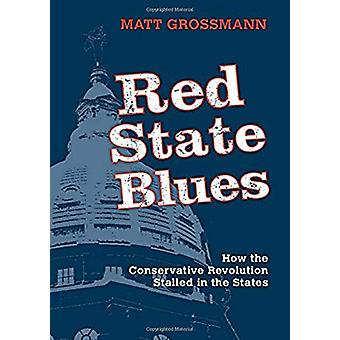 Red State Blues - How the Conservative Revolution Stalled in the State