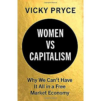 Women vs Capitalism - Why We Can't Have It All in a Free Market Econom