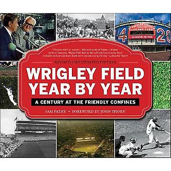 Wrigley Field Year by Year - A Century at the Friendly Confines by Sam