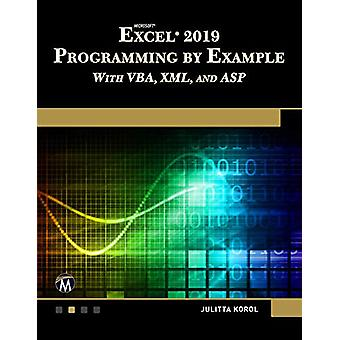 Microsoft Excel 2019 Programming by Example with Vba - XML - and ASP