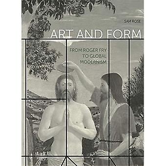 Art and Form - From Roger Fry to Global Modernism by Sam Rose - 978027