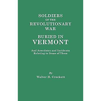 Soldiers of the Revolutionary War Buried in Vermont - and Anecdotes a