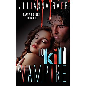To Kill a Vampire by Julianna Sage - 9781601548610 Book