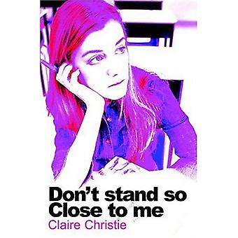 Don't Stand So Close to Me by Claire Christie - 9781845490706 Book