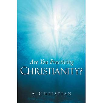 Are You Practicing Christianity?