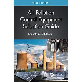 Air Pollution Control Equipment Selection Guide von Schifftner & Kenneth C. Bionomic Industries & Inc. & Mahwah & New Jersey & USA