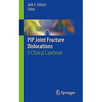 PIP Joint Fracture Dislocations by Edited by Julie E Adams