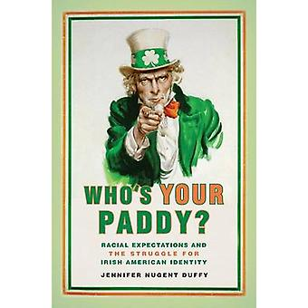 Who's Your Paddy? - Racial Expectations and the Struggle for Irish Ame