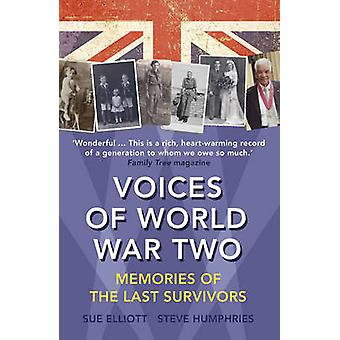 Voices of World War Two - Memories of the Last Survivors by Sue Elliot