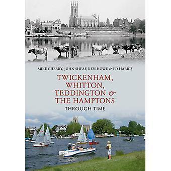 Twickenham - Teddington and the Hamptons Through Time by Mike Cherry