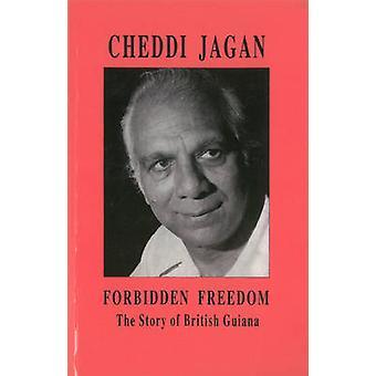 Forbidden Freedom - The Story of British Guiana by Cheddi Jagan - 9781