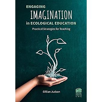 Engaging Imagination in Ecological Education - Practical Strategies fo