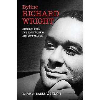 Byline - Richard Wright - Articles from the Daily Worker and New Masse